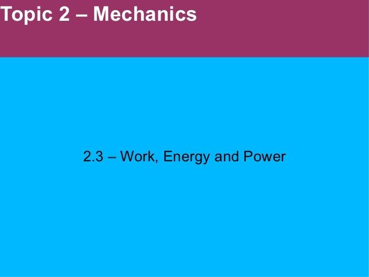 Topic 2 – Mechanics 2.3 – Work, Energy and Power