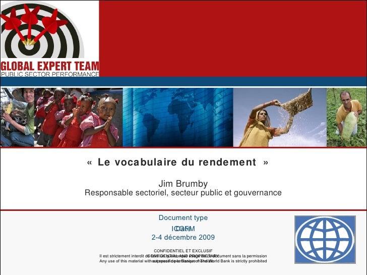 «Le vocabulaire du rendement» Jim Brumby Responsable sectoriel, secteur public et gouvernance ICGFM 2-4 décembre 2009 CO...
