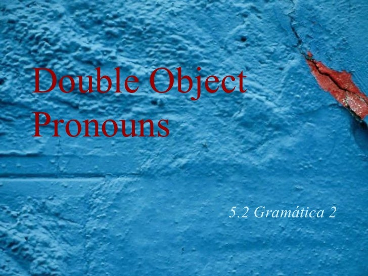 Double Object Pronouns 5.2 Gramática 2