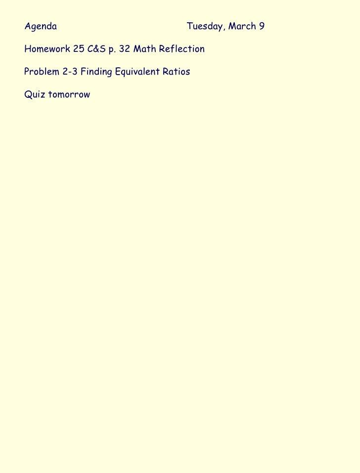 Agenda Tuesday, March 9 Homework 25 C&S p. 32 Math Reflection Problem 2-3 Finding Equivalent Ratios Quiz tomorrow