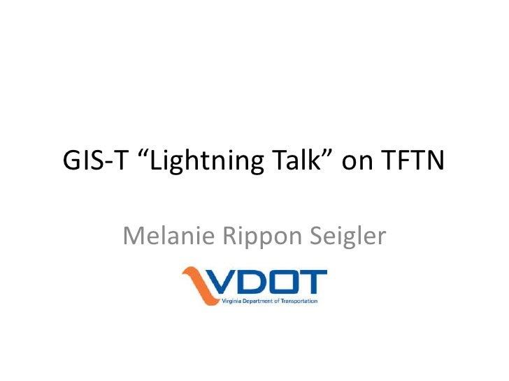 "GIS-T ""Lightning Talk"" on TFTN      Melanie Rippon Seigler"