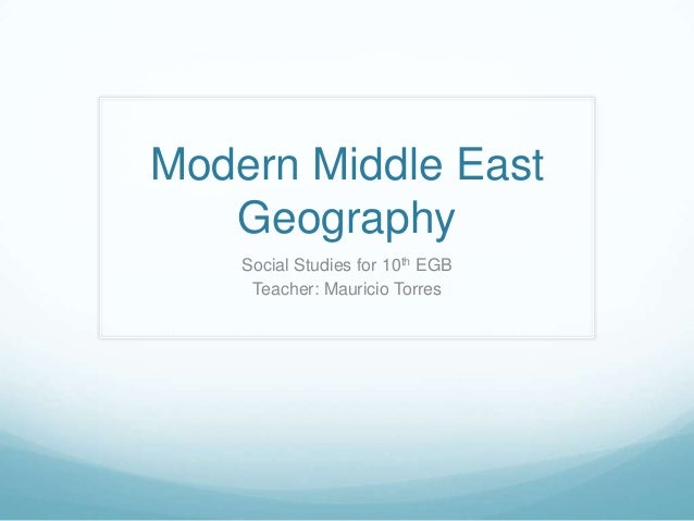 Modern Middle East Geography Social Studies for 10th EGB Teacher: Mauricio Torres