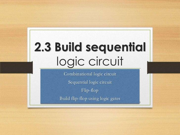 2.3 Build sequential    logic circuit      Combinational logic circuit        Sequential logic circuit               Flip-...