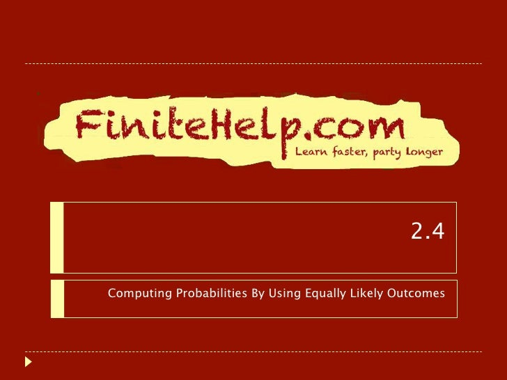 2.4Computing Probabilities By Using Equally Likely Outcomes