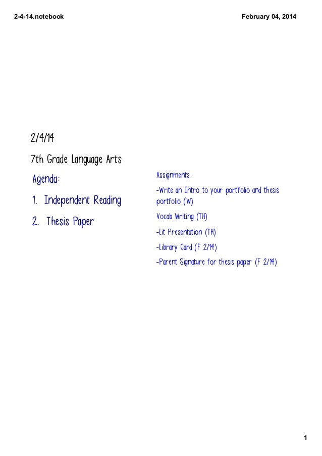 2414.notebook  February04,2014  2/4/14 7th Grade Language Arts  Agenda: 1. Independent Reading 2. Thesis Paper  Assign...