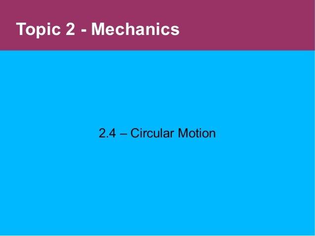 2.4 – Circular MotionTopic 2 - Mechanics