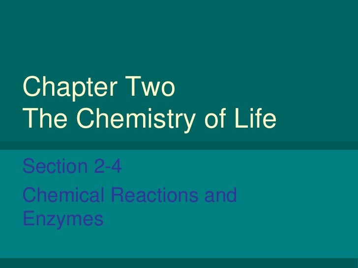 Chapter Two The Chemistry of Life<br />Section 2-4<br />Chemical Reactions and Enzymes<br />