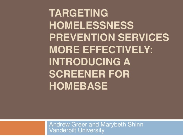 TARGETINGHOMELESSNESSPREVENTION SERVICESMORE EFFECTIVELY:INTRODUCING ASCREENER FORHOMEBASEAndrew Greer and Marybeth ShinnV...
