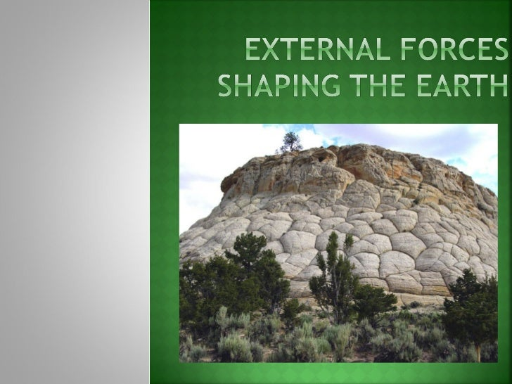    Wind, heat, cold, glaciers, rivers, and    floods alter the surface of the earth.   The results of weathering and ero...