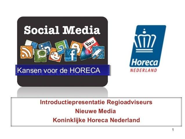 Introductiepresentatie Regioadviseurs Nieuwe Media Koninklijke Horeca Nederland 1 Kansen voor de HORECAKansen voor de HORE...