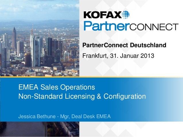 PartnerConnect Deutschland                         Frankfurt, 31. Januar 2013EMEA Sales OperationsNon-Standard Licensing &...