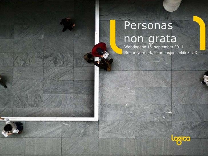 Personas non grata<br />Webdagene 15. september2011<br />Runar Normark, Informasjonsarkitekt UX <br />