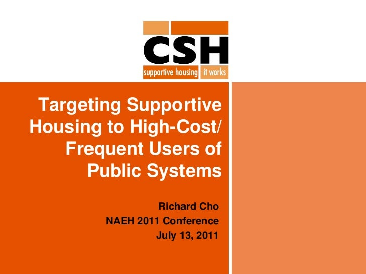 Targeting Supportive Housing to High-Cost/ Frequent Users of Public Systems<br />Richard Cho<br />NAEH 2011 Conference<br ...