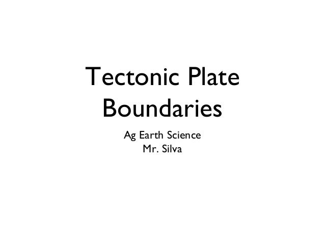 Tectonic Plate Boundaries   Ag Earth Science       Mr. Silva
