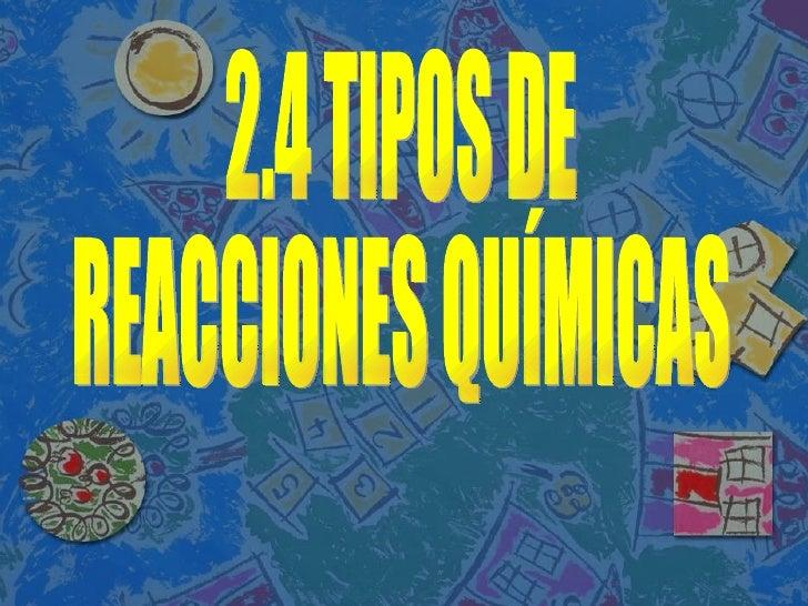 2.4 TIPOS DE  REACCIONES QUÍMICAS