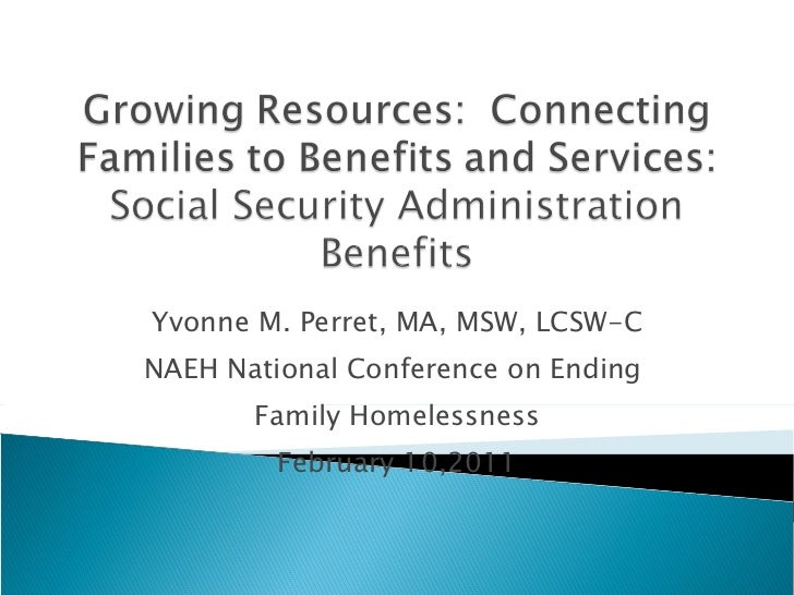 Yvonne M. Perret, MA, MSW, LCSW-C NAEH National Conference on Ending  Family Homelessness February 10,2011