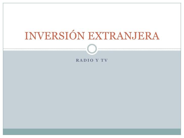 RADIO Y TV<br />INVERSIÓN EXTRANJERA<br />