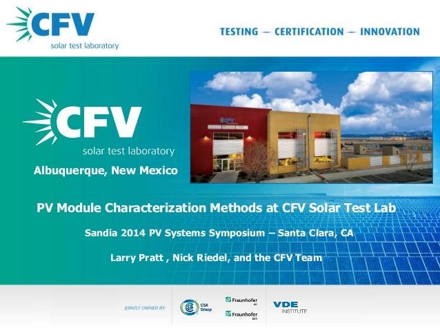2014 PV Performance Modeling Workshop: PV Module Characterization Methods at CFV Solar Test Lab: Larry Pratt, CFV Solar Test Laboratory