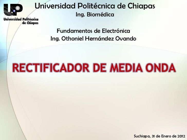 Universidad Politécnica de Chiapas               Ing. Biomédica         Fundamentos de Electrónica       Ing. Othoniel Her...