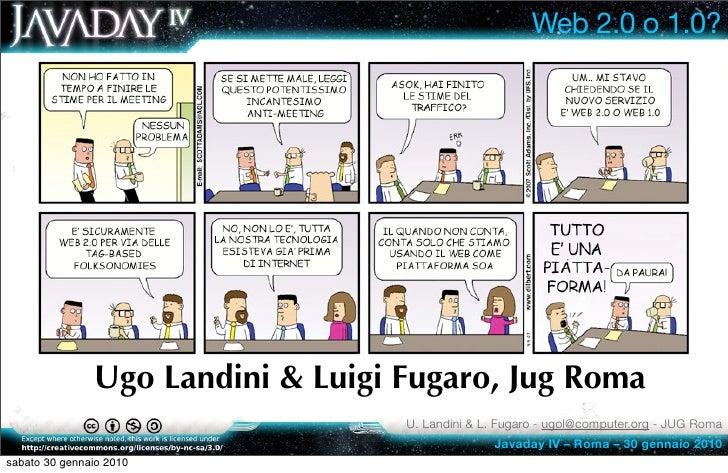 Web 2.0 o 1.0?                    Ugo Landini & Luigi Fugaro, Jug Roma                                    U. Landini & L. ...