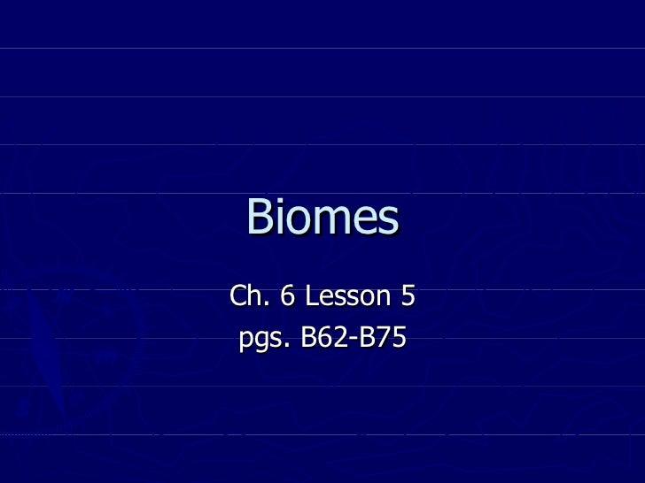 Biomes Ch. 6 Lesson 5 pgs. B62-B75