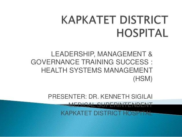 LEADERSHIP, MANAGEMENT &GOVERNANCE TRAINING SUCCESS :  HEALTH SYSTEMS MANAGEMENT                        (HSM)    PRESENTER...