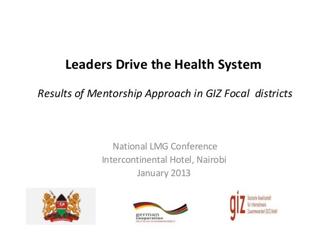 Leaders Drive the Health SystemResults of Mentorship Approach in GIZ Focal districts                National LMG Conferenc...