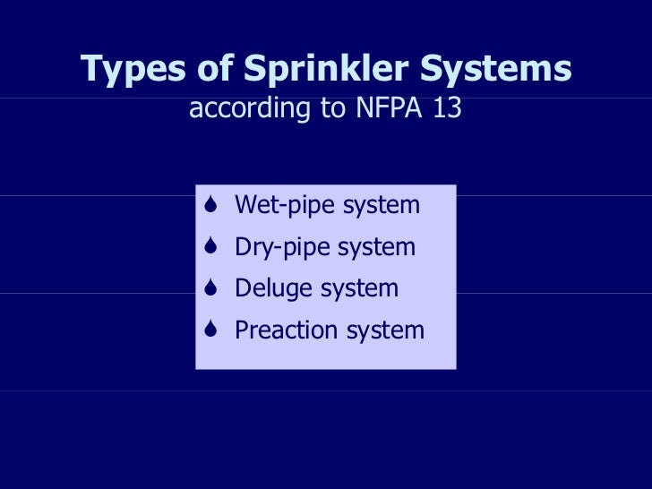 Types of Sprinkler Systems according to NFPA 13 <ul><li>Wet-pipe system </li></ul><ul><li>Dry-pipe system </li></ul><ul><l...