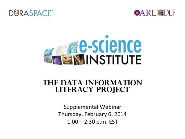 2-6-14 ESI Supplemental Webinar: The Data Information  Literacy Project