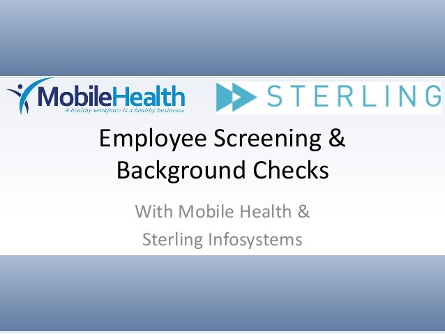 Employee Screening & Background Checks  With Mobile Health &  Sterling Infosystems