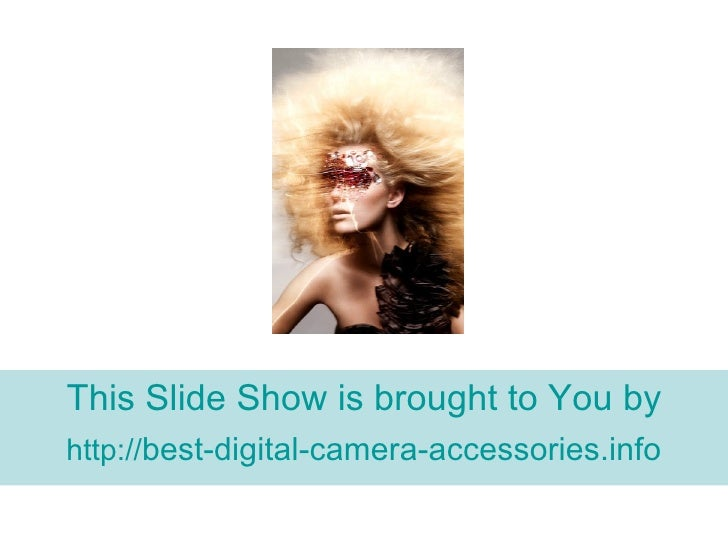 This Slide Show is brought to You by http:// best-digital-camera- accessories.info