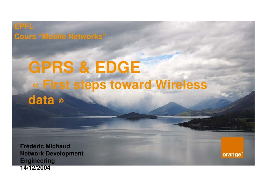 "EPFLCours ""Mobile Networks""   GPRS & EDGE   « First steps toward Wireless   data » Frédéric Michaud Network Development En..."