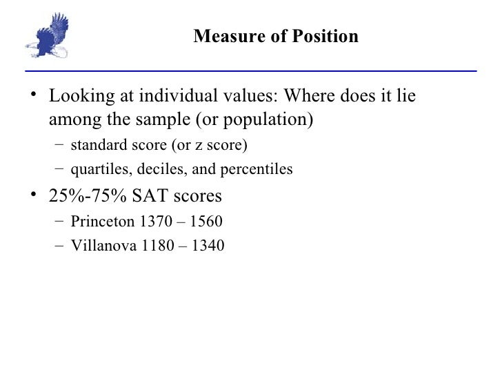 Measure of Position <ul><li>Looking at individual values: Where does it lie among the sample (or population) </li></ul><ul...