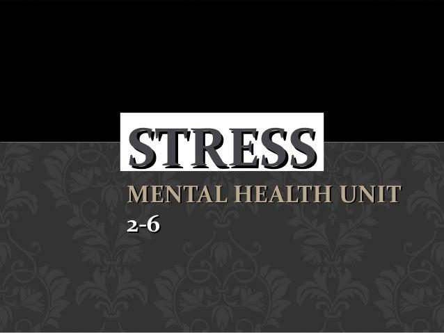 STRESSSTRESS MENTAL HEALTH UNITMENTAL HEALTH UNIT 2-62-6
