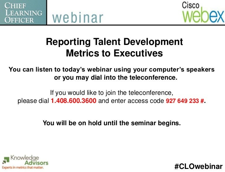 Reporting Talent Development              Metrics to ExecutivesYou can listen to today's webinar using your computer's spe...