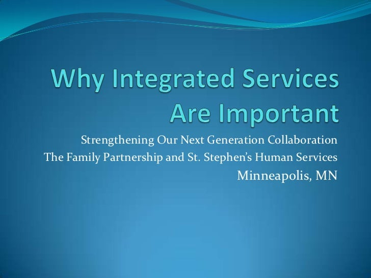 Why Integrated Services Are Important<br />Strengthening Our Next Generation Collaboration<br />The Family Partnership and...