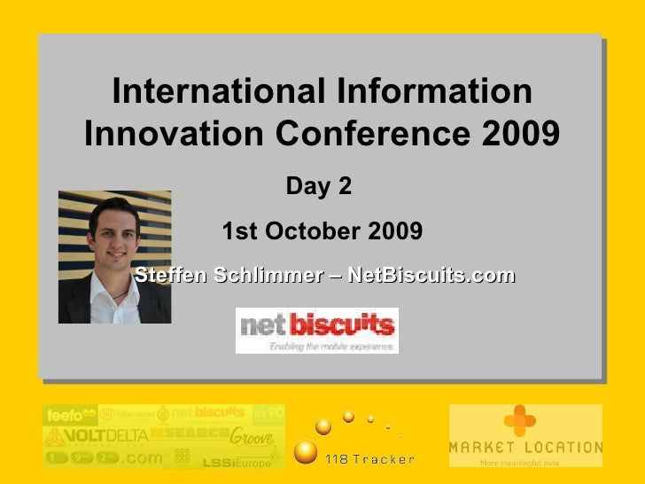 International Information Innovation Conference 2009 Day 2  1st October 2009 Steffen Schlimmer – NetBiscuits.com