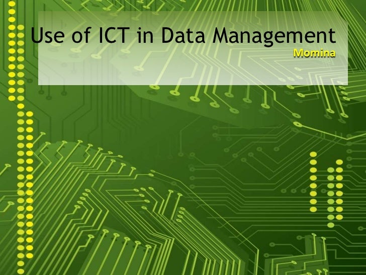 Use of ICT in Data Management                        Momina