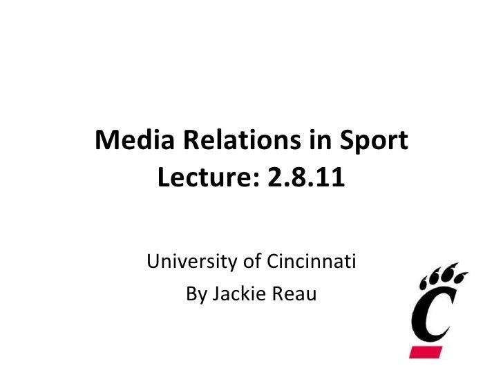 Media Relations in Sport Lecture: 2.8.11 University of Cincinnati By Jackie Reau