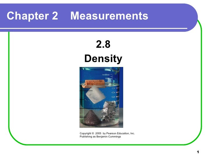 <ul><li>2.8 </li></ul><ul><li>Density </li></ul>Chapter 2 Measurements Copyright ©  2005  by Pearson Education, Inc. Publi...