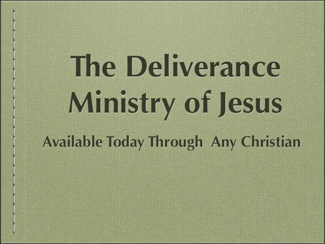 The Deliverance Ministry of Jesus Available Today Through Any Christian