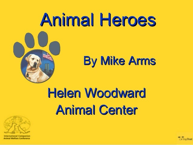 Animal HeroesAnimal Heroes By Mike ArmsBy Mike Arms Helen WoodwardHelen Woodward Animal CenterAnimal Center