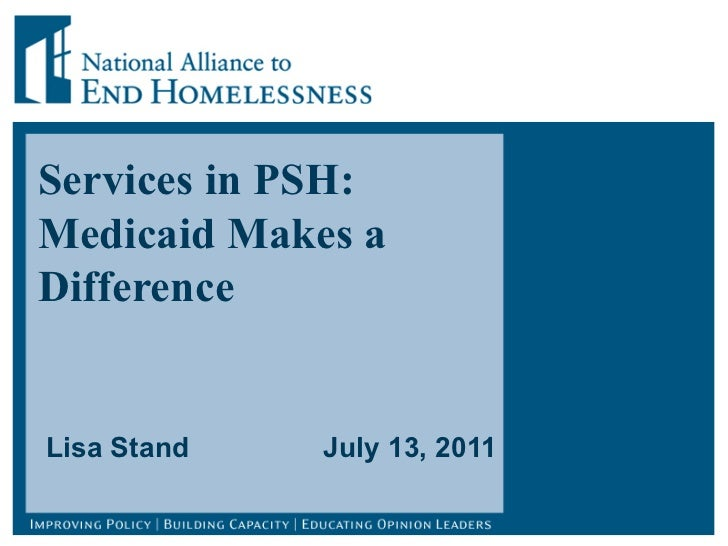 Services in PSH: Medicaid Makes a Difference Lisa Stand  July 13, 2011