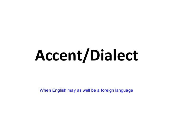 Accent/Dialect When English may as well be a foreign language