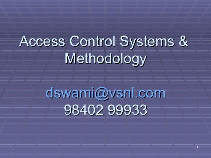 Access Control Systems &      Methodology   dswami@vsnl.com     98402 99933                           1