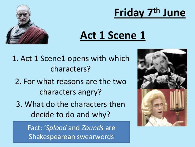 Act 1 Scene 11. Act 1 Scene1 opens with whichcharacters?2. For what reasons are the twocharacters angry?3. What do the cha...
