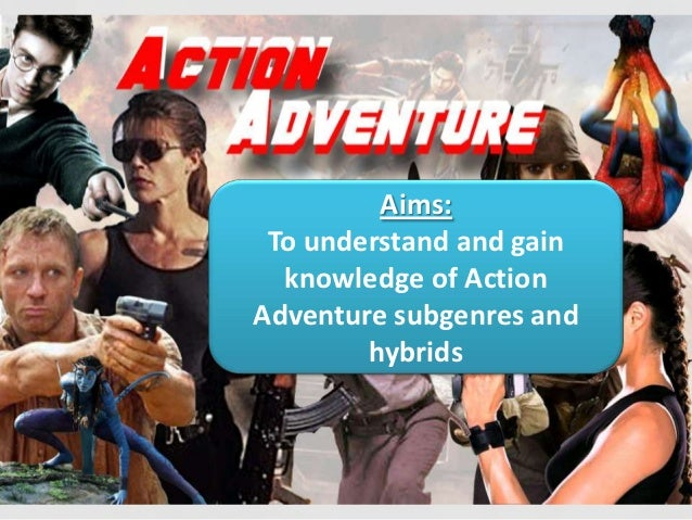Aims: To understand and gain  knowledge of ActionAdventure subgenres and        hybrids