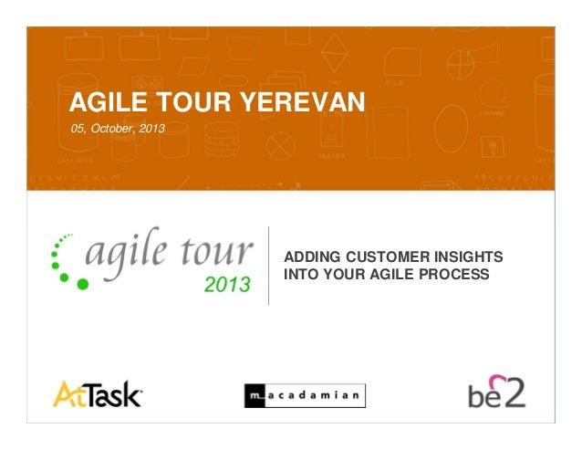 Confidential 10/7/2013 1 AGILE TOUR YEREVAN 05, October, 2013 ADDING CUSTOMER INSIGHTS INTO YOUR AGILE PROCESS