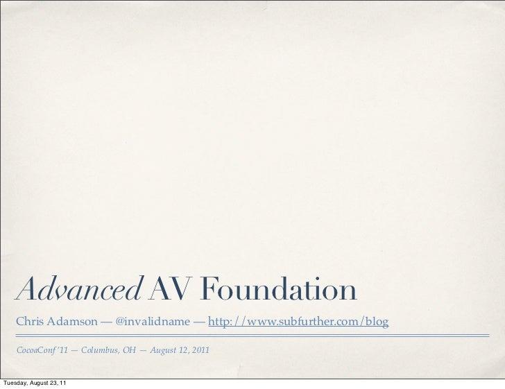 Advanced AV Foundation (CocoaConf, Aug '11)
