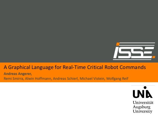 A Graphical Language for Real-Time Critical Robot CommandsAndreas Angerer,Remi Smirra, Alwin Hoffmann, Andreas Schierl, Mi...
